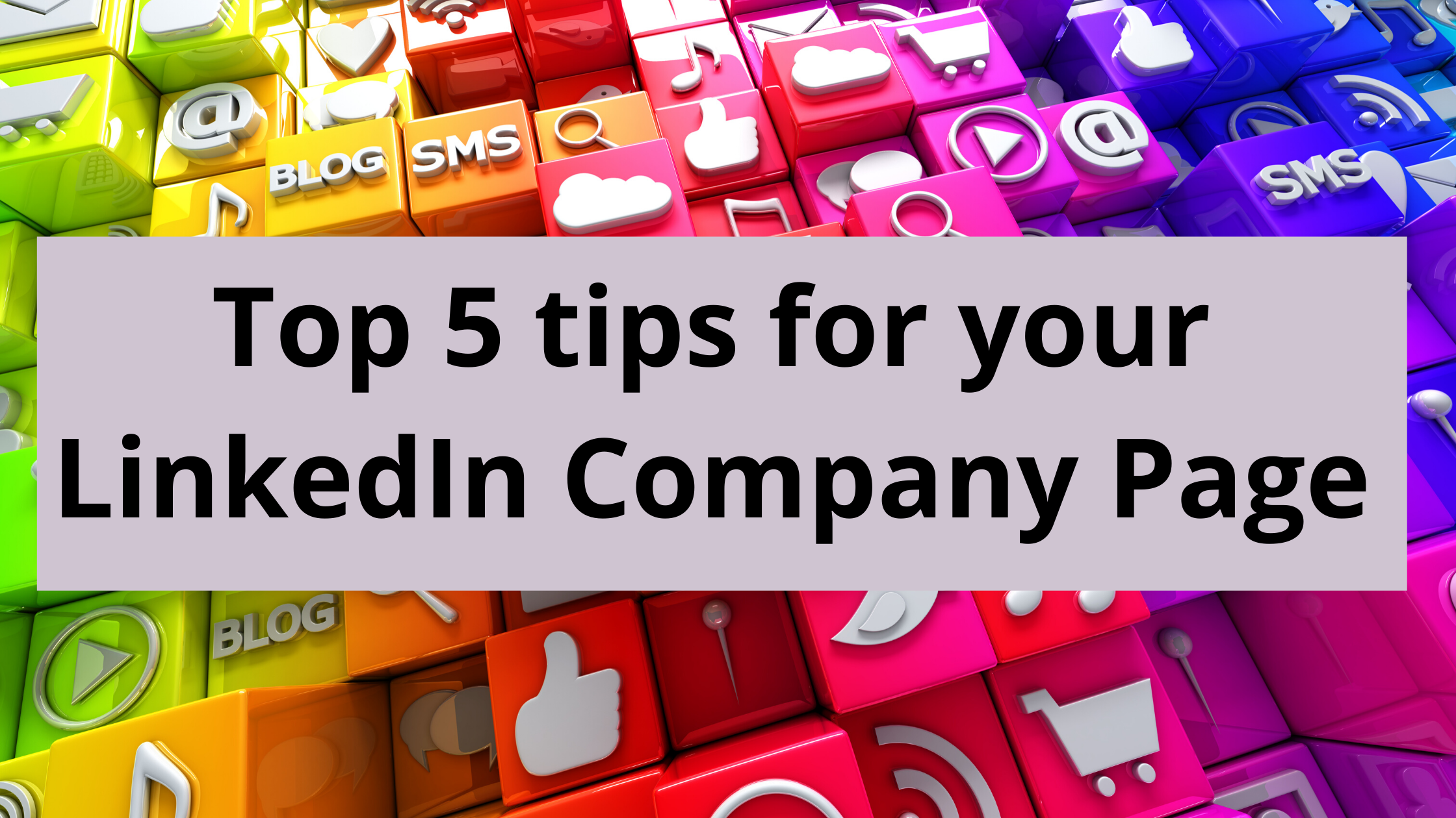 5 tips for your LinkedIn company page