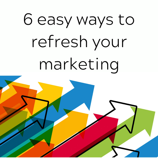 6 easy ways to refresh your marketing