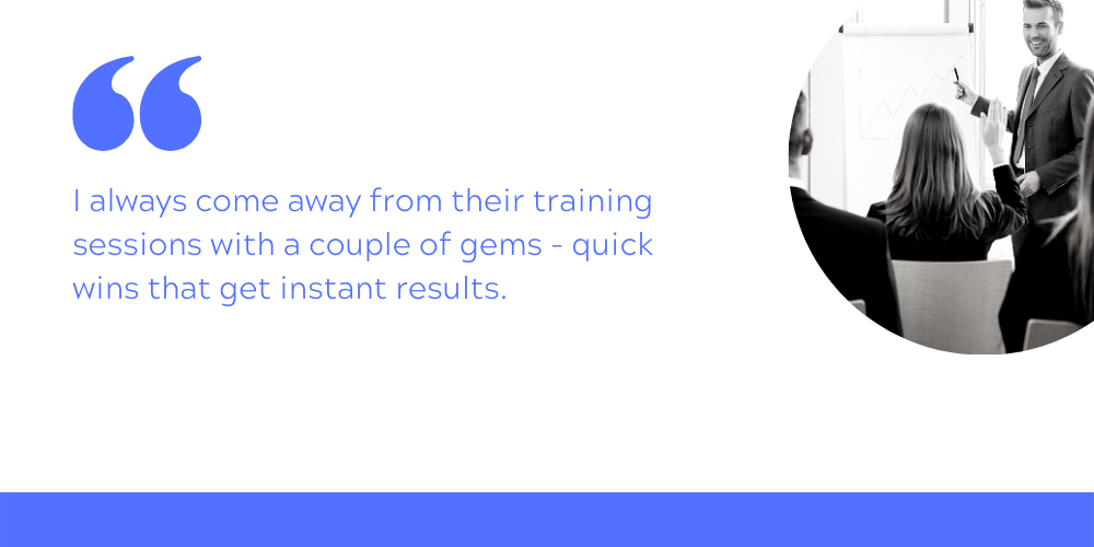 The testimonial reads: I always come away from their training sessions with a couple of gems - quick wins that get instant results.